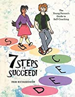 7 Steps to Succeed!: The Young Person's Guide to Self-Coaching