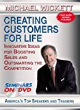 Creating Customers for Life - Innovative Ideas for Boosting Sales and Outsmarting the Competition - Seminars...