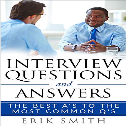 Interview Questions and Answers: The Best A's to the Most Common Q's                   By:                                                                                                                                 Erik Smith                               Narrated by:                                                                                                                                 Charles King                      Length: 38 mins     Not rated yet     Overall 0.0