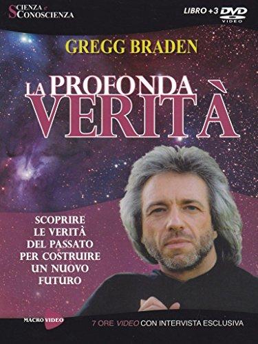 Gregg Braden - La Profonda Verita' (Libro+3 Dvd) (Edizione Economica)