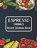 Espresso Drinks Recipe Journal Book: Journal To Write In Favorite Recipes | I Love You Recipe Books | Espresso Drinks Book Gifts | Great Gift For Espresso Drinks Recipes