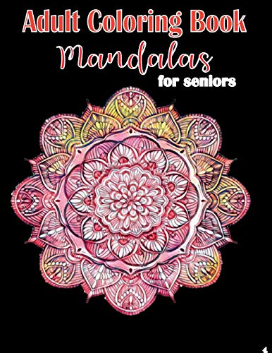 Adult Coloring Book Mandalas for Seniors: Mandalas and Patterns, Stress Relieving Designs for Relaxation, Fun and Calm: 3 (Adult Coloring Books Mandalas)