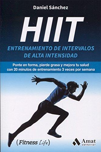 Hiit: Entrenamiento de intervalos de alta intensidad (Fitness Life)
