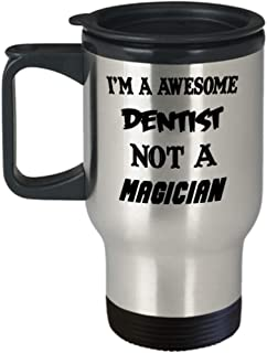 I'm An Awesome Dentist Gifts Insulated Travel Mug - Not A Magician - Best Inspirational Gifts and Sarcasm Pet Lover