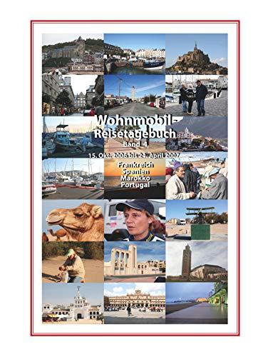 Wohnmobil-Reisetagebuch Band 4: 15.10.2006 bis 24.04.2007 Frankreich-Spanien-Marokko-Portugal
