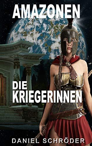 Amazonen: Die Kriegerinnen (Science Fiction Abenteuer Liebesgeschichte) (Horada - Der Planet der Götter 4) (German Edition)