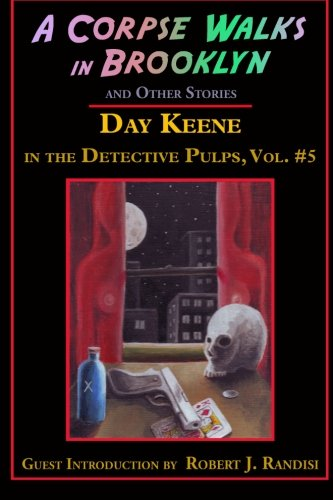 A Corpse Walks in Brooklyn and Other Stories: Volume 5 (Day Keene in the Detective Pulps)