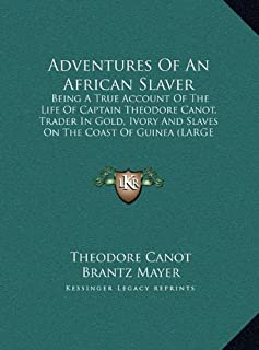 Adventures of an African Slaver: Being a True Account of the Life of Captain Theodore Canot, Trader in Gold, Ivory and Sla...