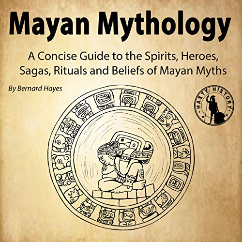 Mayan Mythology: A Concise Guide to the Gods, Heroes, Sagas, Rituals and Beliefs of Mayan Myths                   By:                                                                                                                                 Bernard Hayes                               Narrated by:                                                                                                                                 Gareth Johnson                      Length: 2 hrs and 36 mins     1 rating     Overall 5.0