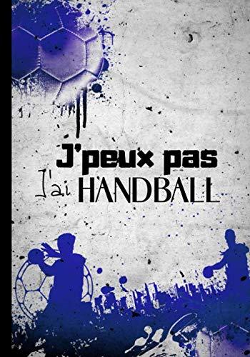 J'peux pas j'ai handball: Cahier de notes original pour amateur de handball et de sport - sport en intérieur avec ballon|100 pages au format 7*10 pouces