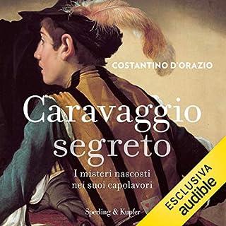 Caravaggio segreto     I misteri nascosti nei suoi capolavori              Di:                                                                                                                                 Costantino D'Orazio                               Letto da:                                                                                                                                 Matteo De Mojana                      Durata:  5 ore e 20 min     41 recensioni     Totali 4,6