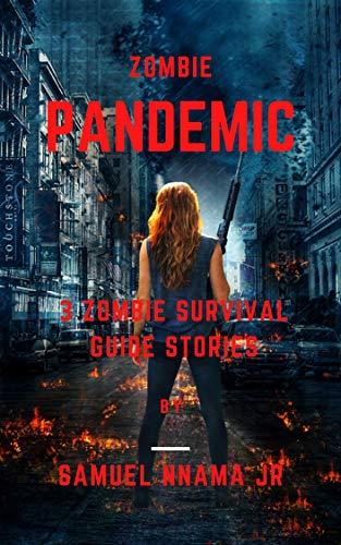 Zombie Pandemic: 3 Zombie Survival Guide Stories by [Samuel Nnama Jr]