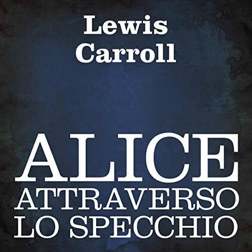 Alice attraverso lo specchio [Alice Through the Looking Glass] audiobook cover art