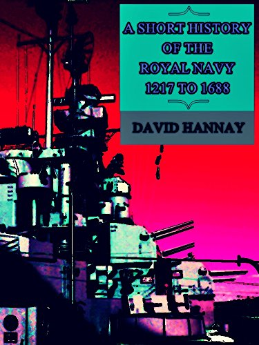 A Short History of the Royal Navy 1217 to 1688 (Interesting Ebooks) (English Edition)
