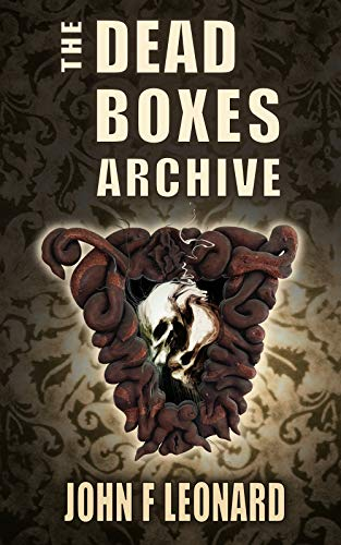 The Dead Boxes Archive: Dark Tales of Horror and the Diabolical by [John F Leonard]