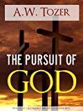 The Pursuit of God by A.W. Tozer (Special Kindle Enabled Edition with Interactive Table of Contents and Built in Text to Speech Features) (Illustrated) ... | The Writings of Aiden Wilson Tozer of)
