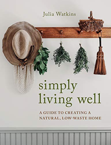 Simply Living Well: A Guide to Creating a Natural, Low-Waste Home by [Julia Watkins]