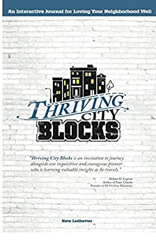 Thriving City Blocks: An Interactive Journal for Loving Your Neighborhood Well by [Nate Ledbetter]