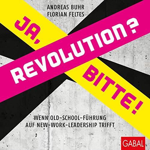 Revolution? Ja, bitte!: Wenn Old-School-Führung auf New-Work-Leadership trifft (Dein Business)
