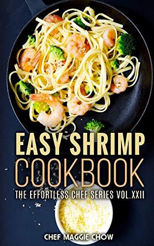 Easy Shrimp Cookbook (The Effortless Chef Series) (Volume 22)