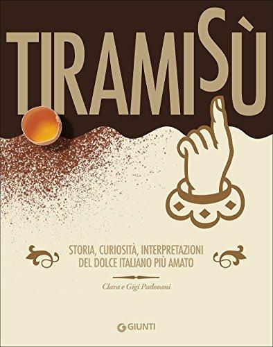Tiramisù. Storia, curiosità, interpretazioni del dolce italiano più amato