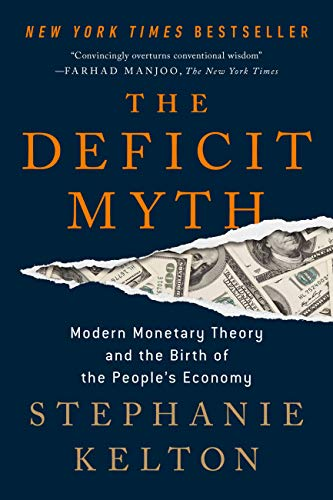 Amazon.com: The Deficit Myth: Modern Monetary Theory and the Birth of the  People's Economy eBook: Kelton, Stephanie: Kindle Store