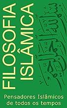 Filosofia Islâmica: Pensadores Islâmicos de todos os tempos (Filosofia de todas as cores)