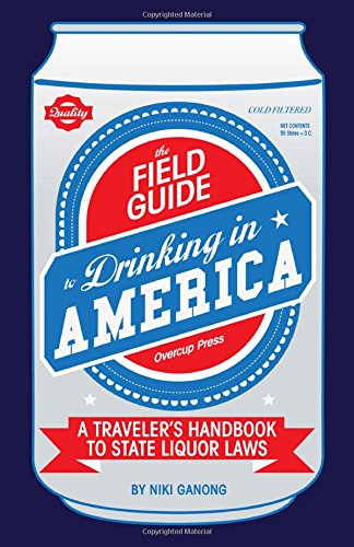The Field Guide to Drinking in America: A Traveler's Handbook to State Liquor Laws [Lingua Inglese]