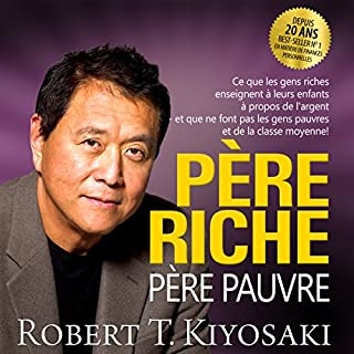 Père riche, père pauvre     Ce que les gens riches enseignent à leurs enfants à propos de l'argent - et que ne font pas les gens pauvres et de la classe moyenne! [Rich Dad Poor Dad]              Written by:                                                                                                                                 Robert Kiyosaki                               Narrated by:                                                                                                                                 Jérôme Carrette                      Length: 8 hrs and 37 mins     71 ratings     Overall 4.7