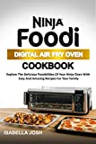 NINJA FOODI DIGITAL AIR FRY OVEN COOKBOOK: Explore The Delicious Possibilities Of Your Ninja Oven With Easy & Amazing Recipes For Your Family