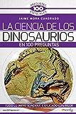 La Ciencia de los Dinosaurios en 100 preguntas (100 Preguntas Esenciales)