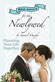 Real Advice for the Newlywed: Planning Your Life Together by [Samuel Murphy]