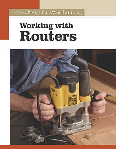 Working with Routers: The New Best of Fine Woodworking