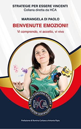 BENVENUTE EMOZIONI!: Vi comprendo, vi accetto, vi vivo (Italian Edition)