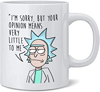 Rick Morty Mug - I'm Sorry But Your Opinion Means Very Little to Me Coffee Mug, Great Gift for Rick and Morty Fans