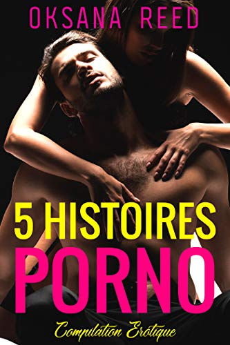 5 Histoires PORNO: Compilation Erotique