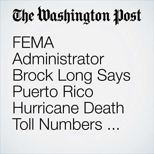 FEMA Administrator Brock Long Says Puerto Rico Hurricane Death Toll Numbers Are 'All over the Place' copertina