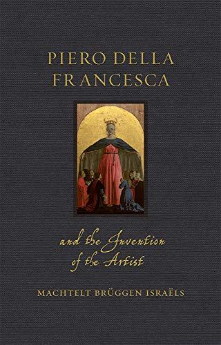 Piero della Francesca and the Invention of the Artist: (Renaissance Lives) (English Edition)