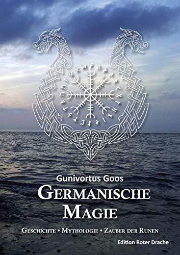 Germanische Magie: Geschichte • Mythologie • Zauber der Runen