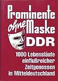 Prominente ohne Maske DDR 1000 Lebensläufe einflußreicher Zeitgenossen in Mitteldeutschland