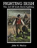 Fighting Irish: The Art Of Irish Stick-fighting (Shillelagh Book 3)
