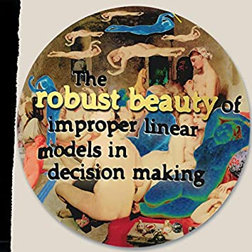 The Robust Beauty of Improper Linear Models in Decision Making, Vol. I & II