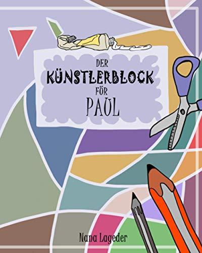Der Künstlerblock für Paul: Ein Mitmachbuch für Vorschulkinder: ausschneiden, kleben, malen, zeichnen, knobeln und denken. Vorschulübungen zur Schulung der Konzentration und Koordination.