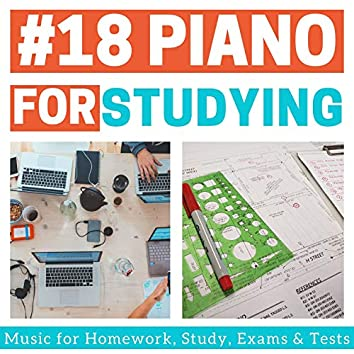 #18 Piano for Studying: Music for Homework, Study, Exams & Tests
