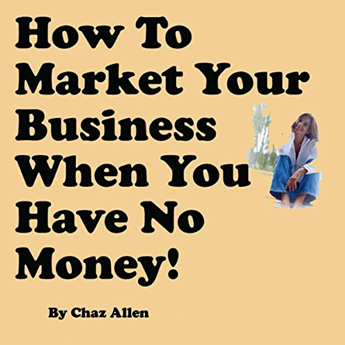 How to Market Your Business When You Have No Money audiobook cover art