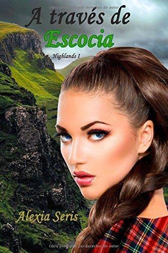 A travs de Escocia (Highlands) (Volume 1) (Spanish Edition) by Alexia Seris(2016-03-12)