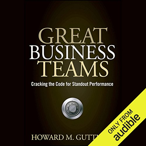 Great Business Teams: Cracking the Code for Standout Performance                   By:                                                                                                                                 Howard M. Guttman                               Narrated by:                                                                                                                                 Tim Lundeen                      Length: 9 hrs and 15 mins     24 ratings     Overall 4.4