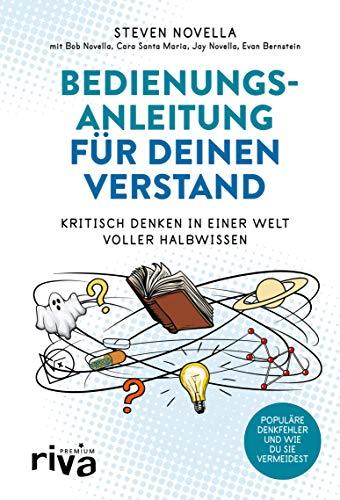 Bedienungsanleitung für deinen Verstand: Kritisch denken in einer Welt voller Halbwissen (German Edition)