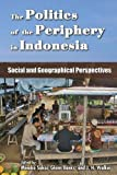 The Politics of the Periphery in Indonesia: Social and Geographical Perspectives