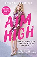 Aim High: How to Style Your Life and Achieve Your Goals